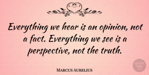 Greatness Quotes, Marcus Aurelius Quote About Truth, Intelligent, Greatness: Everything We Hear Is An...