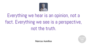 Truth Quotes, Marcus Aurelius Quote About Truth, Intelligent, Greatness: Everything We Hear Is An...