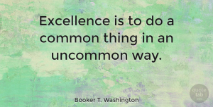 Leadership Quotes, Booker T. Washington Quote About Inspirational, Leadership, Athlete: Excellence Is To Do A...