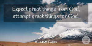 Religion Quotes, William Carey Quote About Christian, Spiritual, Religion: Expect Great Things From God...