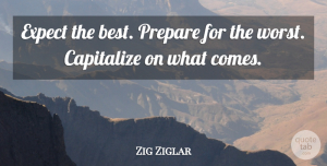 Inspirational Quotes, Zig Ziglar Quote About Inspirational, Motivational, Success: Expect The Best Prepare For...