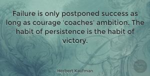 Positive Quotes, Herbert Kaufman Quote About Inspirational, Motivational, Positive: Failure Is Only Postponed Success...