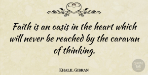 Philosophical Quotes, Khalil Gibran Quote About Faith, Uplifting, Philosophical: Faith Is An Oasis In...