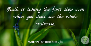 Positive Quotes, Martin Luther King, Jr. Quote About Motivational, Change, Positive: Faith Is Taking The First...