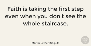Change Quotes, Martin Luther King, Jr. Quote About Motivational, Change, Positive: Faith Is Taking The First...