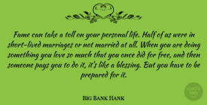 Big Bank Hank Quote About Fame, Half, Life, Love, Marriages: Fame Can Take A Toll...