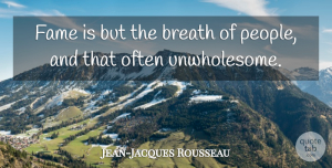 Jean-Jacques Rousseau Quote About Philosophy, Philosophical, People: Fame Is But The Breath...