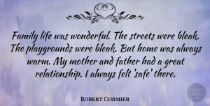 Robert Cormier Quote About Family, Mother, Father: Family Life Was Wonderful The...