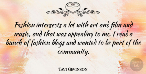 Tavi Gevinson Quote About Fashion, Art, Community: Fashion Intersects A Lot With...