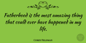 Corey Feldman Quote About Fatherhood, Most Amazing, Amazing Things: Fatherhood Is The Most Amazing...