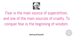 Bertrand Russell Quote About Inspirational, Motivational, Fear: Fear Is The Main Source...