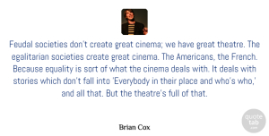 Theatre Quotes, Brian Cox Quote About Fall, Egalitarianism, Theatre: Feudal Societies Dont Create Great...