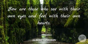 Albert Einstein Quote About Inspirational, Being Yourself, Heart: Few Are Those Who See...