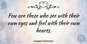 Heart Quotes, Albert Einstein Quote About Inspirational, Being Yourself, Heart: Few Are Those Who See...