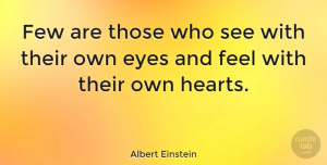 Inspirational Quotes, Albert Einstein Quote About Inspirational, Being Yourself, Heart: Few Are Those Who See...