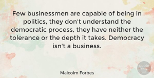Business Quotes, Malcolm Forbes Quote About Business, Tolerance, Democracy: Few Businessmen Are Capable Of...