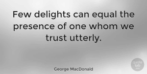 Friendship Quotes, George MacDonald Quote About Friendship, Trust, Tragedy: Few Delights Can Equal The...