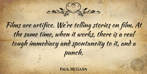 Paul McGann Quote About Real, Stories, Tough: Films Are Artifice Were Telling...
