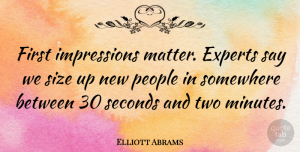 Elliott Abrams Quote About Two, People, First Impression: First Impressions Matter Experts Say...
