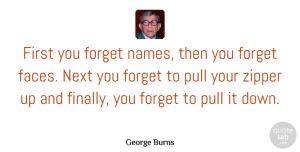 Humor Quotes, George Burns Quote About Funny, Happy Birthday, Humor: First You Forget Names Then...
