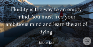 Art Quotes, Bruce Lee Quote About Art, Empty Mind, Ambitious: Fluidity Is The Way To...