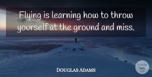 Witty Quotes, Douglas Adams Quote About Funny, Witty, Fear: Flying Is Learning How To...