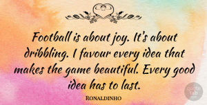 Ronaldinho Quote About Beautiful, Football, Games: Football Is About Joy Its...