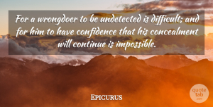 Epicurus Quote About Impossible, Difficult, Have Confidence: For A Wrongdoer To Be...