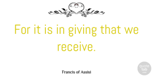 Greatness Quotes, Francis of Assisi Quote About Christmas, Helping Others, Greatness: For It Is In Giving...