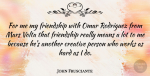 Mars Quotes, John Frusciante Quote About Mean, Creative, Mars: For Me My Friendship With...