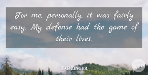 Zac Zinger Quote About Defense, Fairly, Game: For Me Personally It Was...