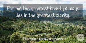 Lying Quotes, Gotthold Ephraim Lessing Quote About Beauty, Lying, Clarity: For Me The Greatest Beauty...