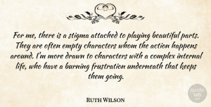 Ruth Wilson Quote About Beautiful, Character, Frustration: For Me There Is A...