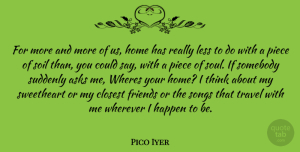 Pico Iyer Quote About Song, Home, Thinking: For More And More Of...