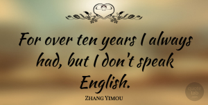 Zhang Yimou Quote About undefined: For Over Ten Years I...