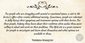 Theresa Marquez Quote About Additional, Admit, Anxiety, Available, Condition: For People Who Are Struggling...