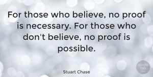 Inspirational Quotes, Stuart Chase Quote About Inspirational, Inspiring, Believe: For Those Who Believe No...