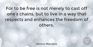Positive Quotes, Nelson Mandela Quote About Inspirational, Positive, Inspiring: For To Be Free Is...