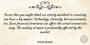 Actual Quotes, David Byrne Quote About Actual, Affect, Affected, Content, Creativity: Forces That You Might Think...