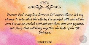 Geoff Johns Quote About Bring, Chance, Dc, Epic, Letter: Forever Evil Is My Love...