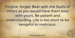 Life Quotes, Phillips Brooks Quote About Bear, Faults, Life, Others, Patient: Forgive Forget Bear With The...