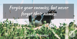 Witty Quotes, John F. Kennedy Quote About Funny, Forgiveness, Witty: Forgive Your Enemies But Never...