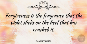 Mark Twain Quote About Inspirational, Life, Broken Heart: Forgiveness Is The Fragrance That...