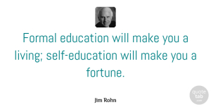 Jim Rohn Quote About Success, Education, Money: Formal Education Will Make You...