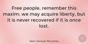People Quotes, Jean-Jacques Rousseau Quote About Freedom, People, Liberty: Free People Remember This Maxim...