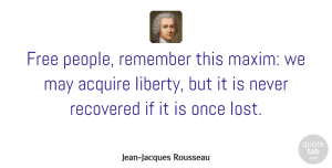 Jean-Jacques Rousseau Quote About Freedom, People, Liberty: Free People Remember This Maxim...
