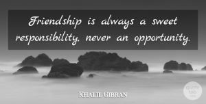 Khalil Gibran Quote About Friendship, Best Friend, Sweet: Friendship Is Always A Sweet...