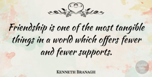 Kenneth Branagh Quote About Friendship, Support, World: Friendship Is One Of The...