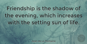 Friendship Quotes, Jean de La Fontaine Quote About Friendship, Birthday, Memories: Friendship Is The Shadow Of...