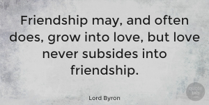 Love Quotes, Lord Byron Quote About Love, Friendship, May: Friendship May And Often Does...